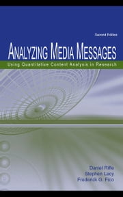 Analyzing Media Messages: Using Quantitative Content Analysis in Research ebook by Riffe, Daniel