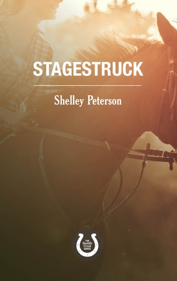 Stagestruck - The Saddle Creek Series ebook by Shelley Peterson