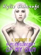 I, Sexbot 3: A Pleasurebot of My Own ebook by Kylie Ashcroft