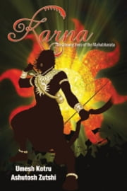 Karna The Unsung Hero of the Mahabharata ebook by Umesh Kotru,Ashutosh Zutshi