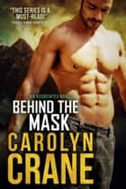 Behind the Mask ebook by Carolyn Crane, Annika Martin
