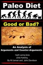 Paleo Diet: Good or Bad? An Analysis of Arguments and Counter-Arguments ebook by M Usman,John Davidson