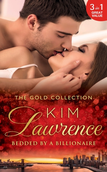 The Gold Collection: Bedded By A Billionaire: Santiago's Command / The Thorn in His Side / Stranded, Seduced...Pregnant (Mills & Boon M&B) eBook by Kim Lawrence