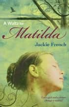 A Waltz for Matilda ebook by Jackie French