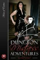 Dungeon Mistress Adventures ebook by Slave Nano
