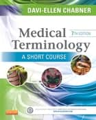 Medical Terminology: A Short Course - E-Book ebook by Davi-Ellen Chabner, BA, MAT