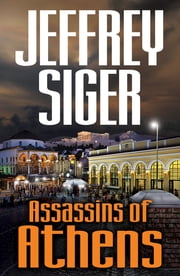 Assassins of Athens - A Chief Inspector Andreas Kaldis Mystery ebook by Jeffrey Siger