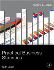 Practical Business Statistics ebook by Andrew Siegel