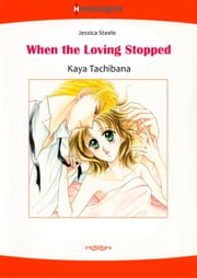 WHEN THE LOVING STOPPED (Harlequin Comics) - Harlequin Comics ebook by Jessica Steele, Kaya Tachibana