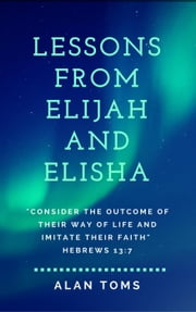 Lessons From Elijah and Elisha ebook by Alan Toms