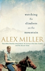 Watching the Climbers on the Mountain ebook by Alex Miller