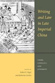 Writing and Law in Late Imperial China: Crime, Conflict, and Judgment ebook by Hegel, Robert E.