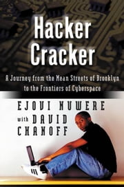 Hacker Cracker - A Journey from the Mean Streets of Brooklyn to the Frontiers of Cyberspace ebook by David Chanoff,Ejovi Nuwere
