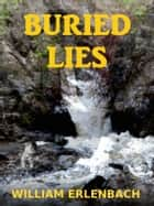 Buried Lies ebook by William Erlenbach