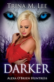 Darker (Alexa O'Brien Huntress Book 6) ebook by Trina M. Lee