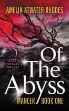 Of the Abyss ebook by Amelia Atwater-Rhodes