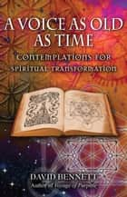 A Voice as Old as Time - Contemplations for Spiritual Transformation ebook by David Bennett