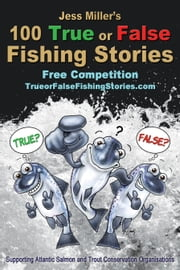 Jess Miller's 100 True or False Fishing Stories ebook by Jess Miller