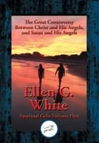 Great Controversy Between Christ and His Angels, and Satan and His Angels - Spiritual Gifts ebook by Ellen G. White