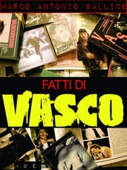 Fatti di Vasco ebook by Marco Antonio Gallico