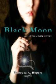 Black Moon (Silver Moon, #2) ebook by Rebecca A. Rogers