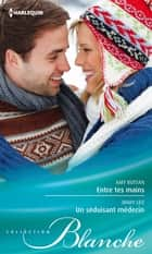 Entre tes mains - Un séduisant médecin eBook by Amy Ruttan, Mary Leo