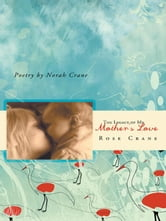 The Legacy of My Mother's Love ebook by Rose Crane