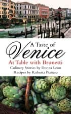 A Taste of Venice - At Table with Brunetti ebook by Roberta Pianaro, Donna Leon
