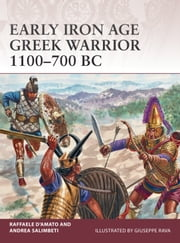 Early Iron Age Greek Warrior 1100700 BC ebook by Andrea Salimbeti,Giuseppe Rava,Dr Raffaele DAmato