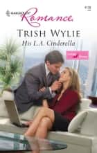 His L.A. Cinderella ebook by Trish Wylie