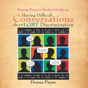 Donna Payne's Pocket Guide to: Having Difficult Conversations about LGBT Discrimination ebook by Kobo.Web.Store.Products.Fields.ContributorFieldViewModel