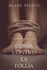 Corsa Contro la Follia (Un Mistero di Riley Paige—Libro 6) eBook by Blake Pierce
