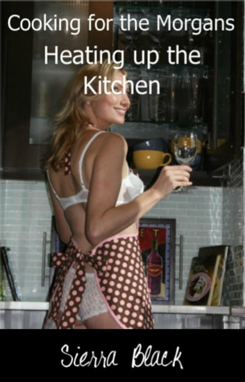 Heating Up the Kitchen - Cooking for the Morgans, #2 ebook by Sierra Black