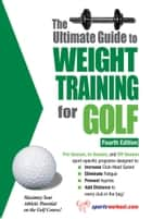 The Ultimate Guide to Weight Training for Golf ebook by