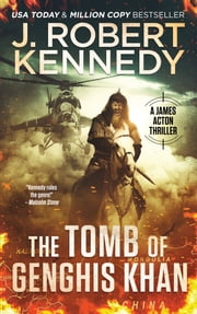 The Tomb of Genghis Khan - A James Acton Thriller, Book #25 ebook by J. Robert Kennedy