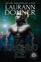 Touching Ice - Cyborg Seduction, #4 ebook by Laurann Dohner
