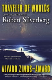 Traveler of Worlds: Conversations with Robert Silverberg ebook by Alvaro Zinos-Amaro