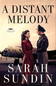 Distant Melody, A (Wings of Glory Book #1) - A Novel ebook by Sarah Sundin