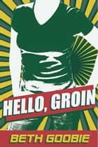 Hello Groin ebook by Beth Goobie