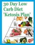 30 Day Low Carb Diet 'Ketosis Plan' ebook by Eric Spencer