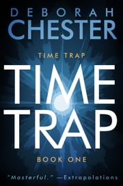 Time Trap - The Time Trap Series - Book One ebook by Deborah Chester,Sean Dalton
