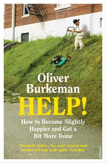 HELP! - How to Become Slightly Happier and Get a Bit More Done ebook by Oliver Burkeman