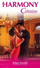 Dolce rapimento - Harmony Collezione eBook by Robyn Donald