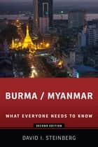 Burma/Myanmar: What Everyone Needs to Know - What Everyone Needs to Know? ebook by David Steinberg
