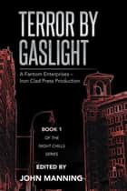 Terror by Gaslight - A Fantom Enterprises – Iron Clad Press Production ebook by John Manning