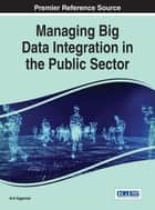 Managing Big Data Integration in the Public Sector ebook by Anil Aggarwal