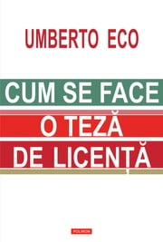Cum se face o teză de licență ebook by Eco Umberto