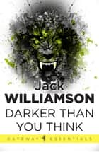 Darker Than You Think ebook by Jack Williamson