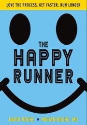 The Happy Runner - Love the Process, Get Faster, Run Longer ebook by David Roche, Megan Roche