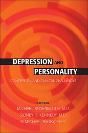 Depression and Personality - Conceptual and Clinical Challenges ebook by Michael Rosenbluth,Sidney H. Kennedy,R. Michael Bagby